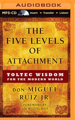 The Five Levels of Attachment: Toltec Wisdom for the Modern World