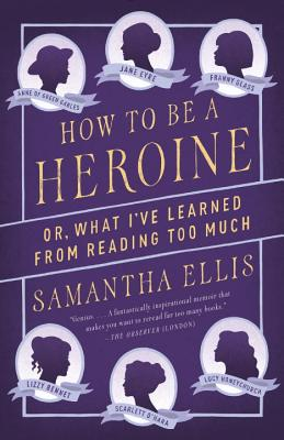 How to Be a Heroine: Or What I've Learned fro