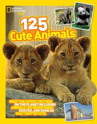 125 Cute Animals: Meet the Cutest Critters on the Planet, Including Animals You Never Knew Existed, and Some So Ugly They're Cut