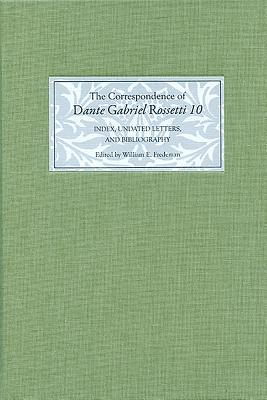 The Correspondence of Dante Gabriel Rossetti: Index, Undated Letters, and Bibliography