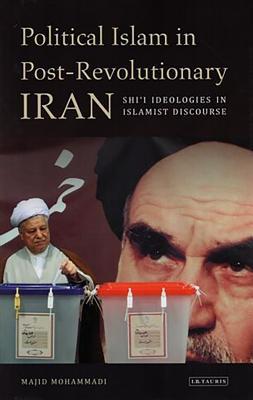 Political Islam in Post~Revolutionary Iran: S