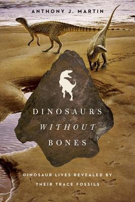 Dinosaurs Without Bones: Dinosaur Lives Revealed by Their Trace Fossils