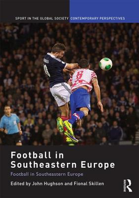 Football in Southeastern Europe: From Ethnic Homogenization to Reconciliation