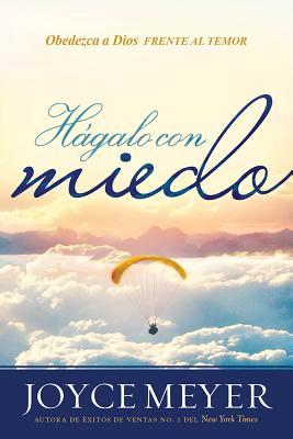 H�galo con miedo/ Do it Afraid!: Obedezca a Dios en la cara del miedo/ Obeying God in the Face of Fear