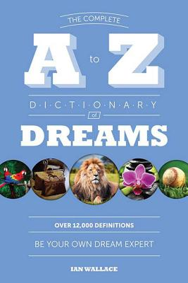 The Complete A to Z Dictionary of Dreams: Be