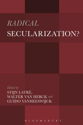 Radical Secularization : An Inquiry into the