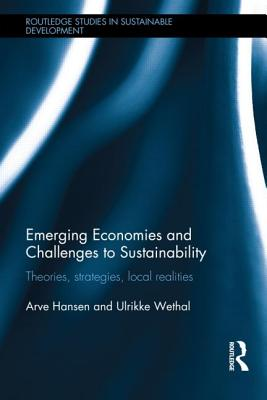 Emerging Economies and Challenges to Sustainability: Theories, Strategies, Local Realities