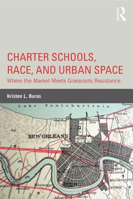 Charter Schools, Race, and Urban Space: Where the Market Meets Grassroots Resistance