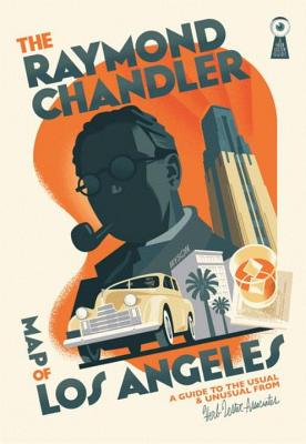 The Raymond Chandler Map of Los Angeles: A Guide to the Usual and Unusual