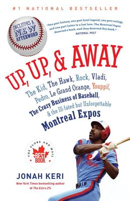 Up, Up, & Away: The Kid, the Hawk, Rock, Vladi, Pedro, Le Grand Orange, Youppi!, the Crazy Business of Baseball, & the Ill-Fated