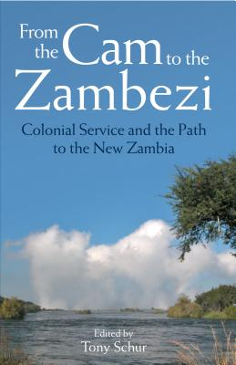 From the Cam to the Zambezi: Colonial Service and the Path to the New Zambia