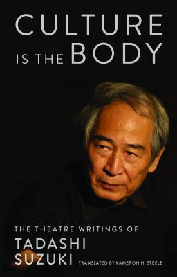Culture Is the Body: The Theatre Writings of
