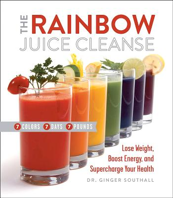 The Rainbow Juice Cleanse: Lose Weight Boost