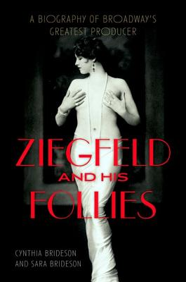 Ziegfeld and His Follies: A Biography of Broa