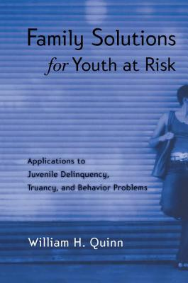 Family Solutions for Youth at Risk: Applications to Juvenile Delinquency, Truancy, and Behavior Problems