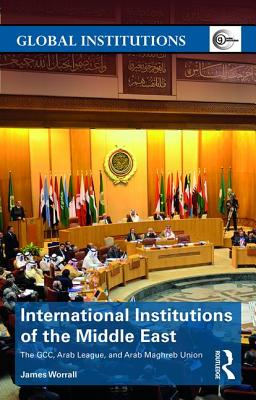 International Institutions of the Middle East: The GCC, Arab League, and Arab Maghreb Union