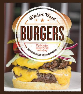 Wicked Good Burgers: Fearless Recipes and Unc