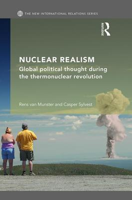 Nuclear Realism: Global Political Thought After the Thermonuclear Revolution