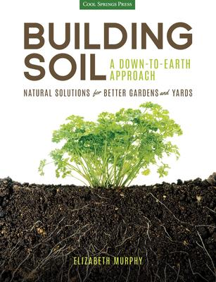 Building Soil: A Down~to~Earth Approach: Natu