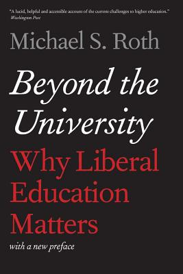 Beyond the University: Why Liberal Education