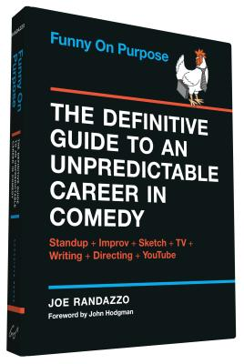 Funny on Purpose: The Definitive Guide to an Unpredictable Career in Comedy: Standup + Improv + Sketch + TV + Writing + Directin