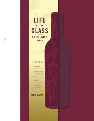 Life by the Glass: A Wine Lover's Journal