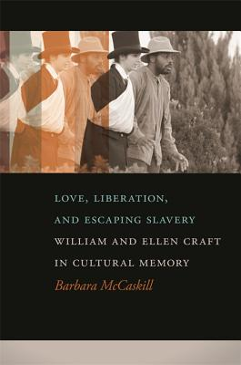 Love, Liberation, and Escaping Slavery: William and Ellen Craft in Cultural Memory