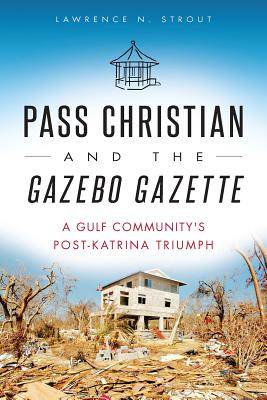 Pass Christian and the Gazebo Gazette: A Gulf Community's Post-Katrina Triumph