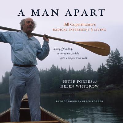 A Man Apart: Bill Coperthwaite's Radical Expe