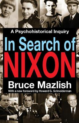 In Search of Nixon: A Psychohistorical Inquir