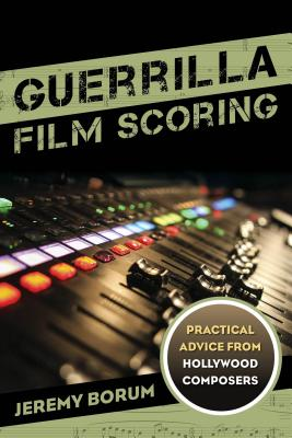 Guerrilla Film Scoring: Practical Advice from