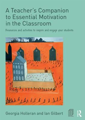 A Teacher's Companion to Essential Motivation in the Classroom: Resources and Activities to Inspire and Engage Your Students