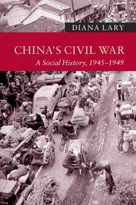 China's Civil War: A Social History, 1945-1949