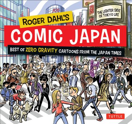Roger Dahl's Comic Japan: Best of Zero Gravity Cartoons from the Japan Times; The Lighter Side of Tokyo Life