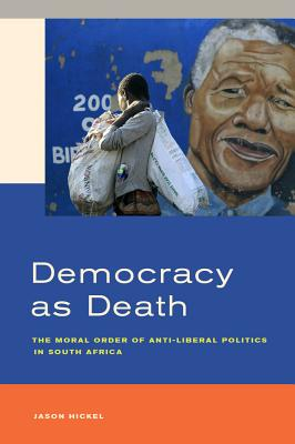Democracy As Death: The Moral Order of Anti-Liberal Politics in South Africa