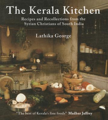 The Kerala Kitchen: Recipes and Recollections