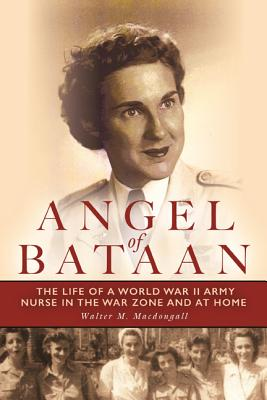 Angel of Bataan: The Life of a World War II Army Nurse in the War Zone and at Home