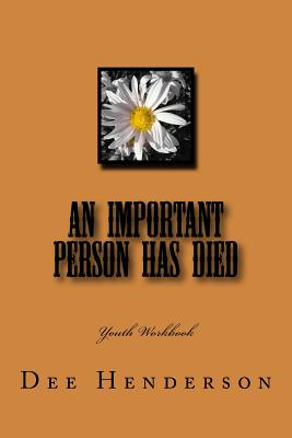 An Important Person Has Died: Youth Workbook: A Grief Journal for Children and Teenagers Who ARe Dealing with the Loss of a Love