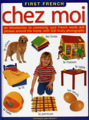 Chez Moi: an introduction to commonly used French words and phrases around the home, with 500 lively photographs
