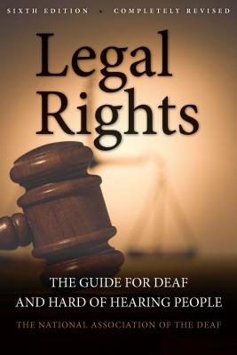Legal Rights: The Guide for Deaf and Hard of Hearing People