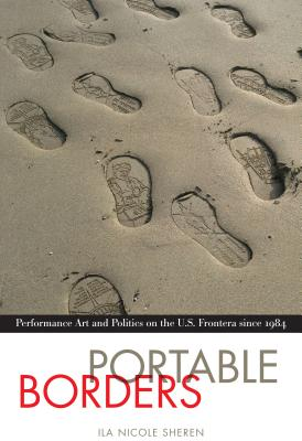Portable Borders: Performance Art and Politics on the U.S. Frontera Since 1984