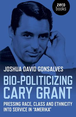 Bio~Politicizing Cary Grant: Pressing Race Cl