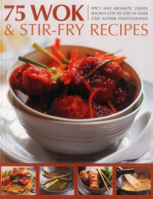 75 Wok   Stir~Fry Recipes: Spicy and Aromatic