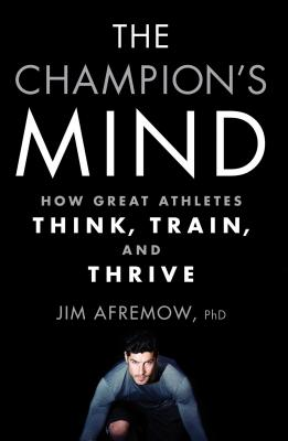 The Ch ion's Mind: How Great Athletes Think T