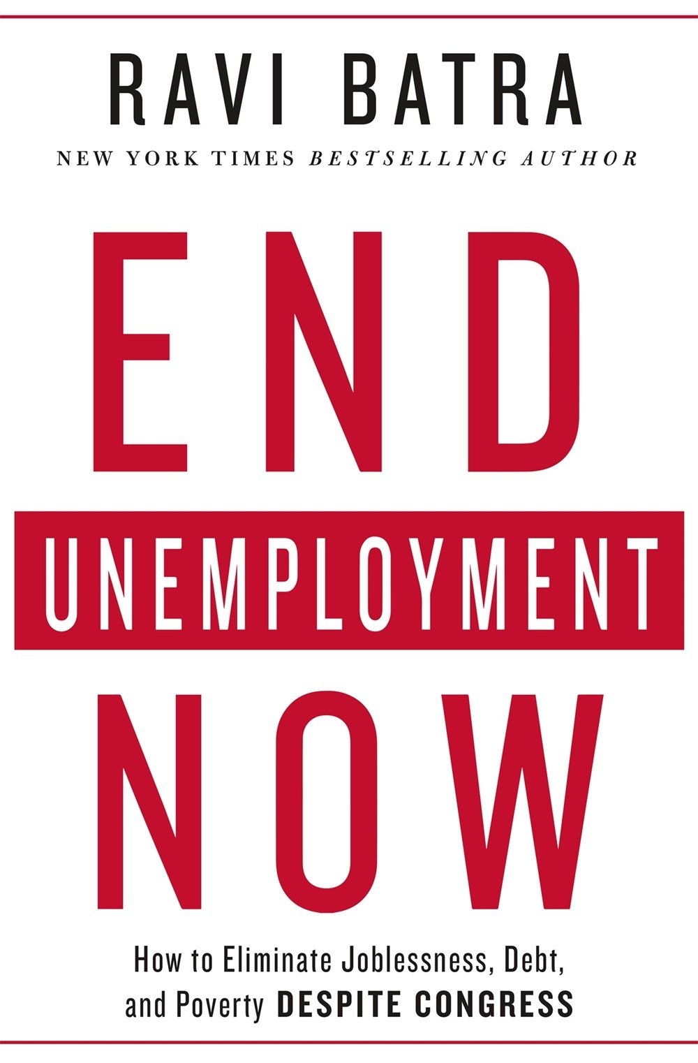 End Unemployment Now: How to Eliminate Joblessness, Debt, and Poverty Despite Congress