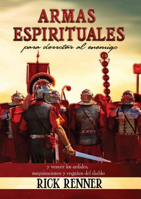 Armas espirituales para derrotar al enemigo / Spiritual Weapons: Y vencer los ardides, maquinaciones y engaños del diablo