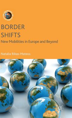 Border Shifts: New Mobilities in Europe and Beyond