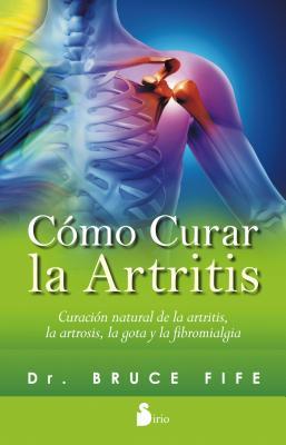 Como curar la artritis/ The New Arthritis Cure