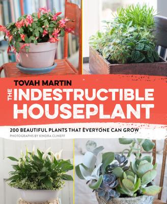The Indestructible Houseplant: 200 Beautiful Plants That Everyone Can Grow