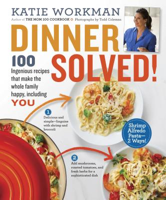Dinner Solved^!: 100 Ingenious Recipes That M